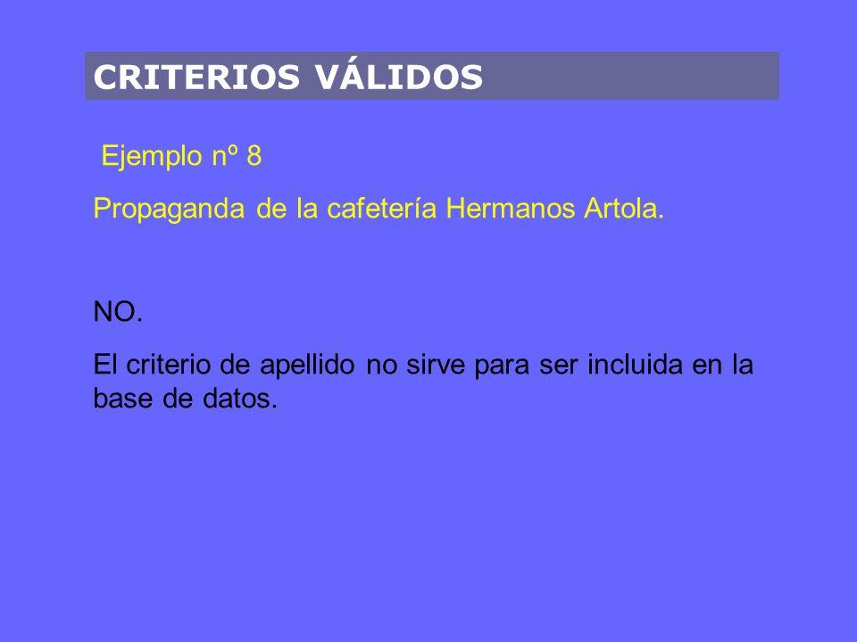 CRITERIOS VÁLIDOS Ejemplo nº 8 Propaganda de la cafetería Hermanos Artola. NO. El criterio de apellido no sirve para ser incluida en la base de datos.