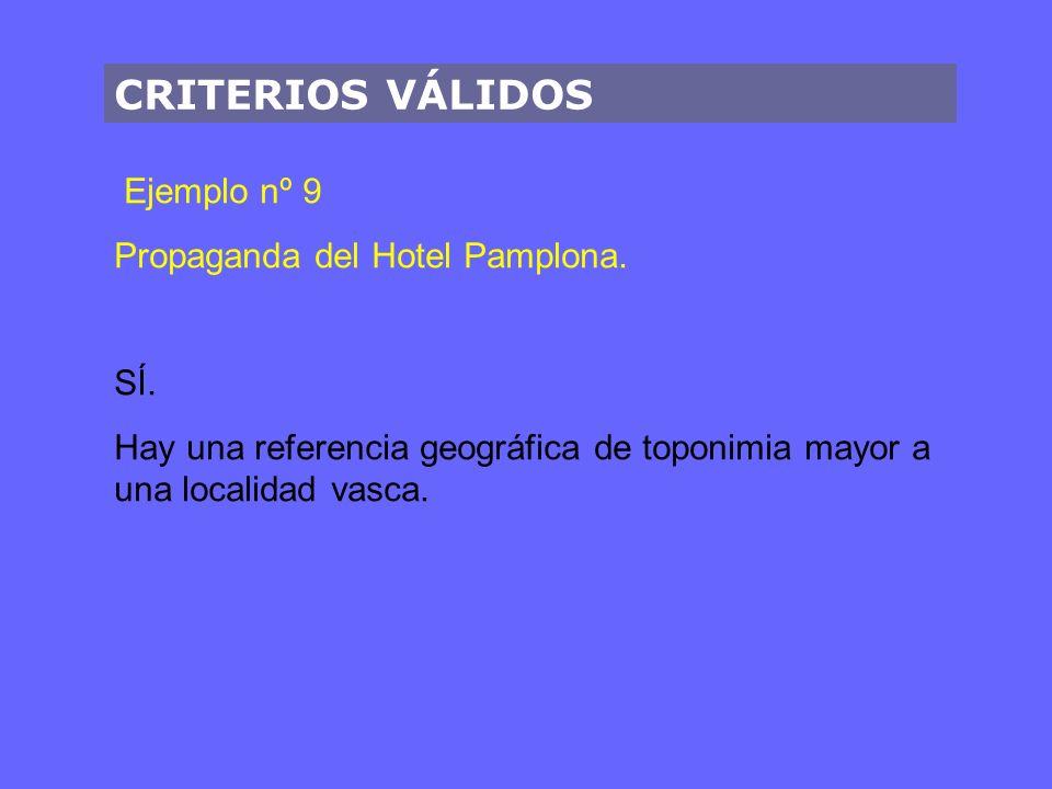 CRITERIOS VÁLIDOS Ejemplo nº 9 Propaganda del Hotel Pamplona. SÍ. Hay una referencia geográfica de toponimia mayor a una localidad vasca.