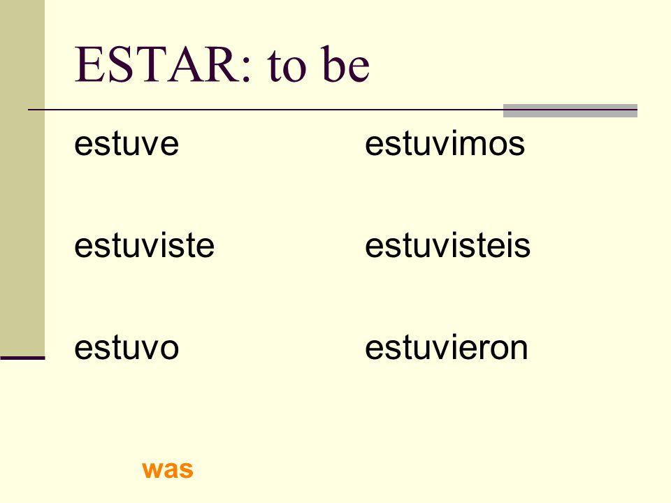 ESTAR: to be estuve estuviste estuvo estuvimos estuvisteis estuvieron was