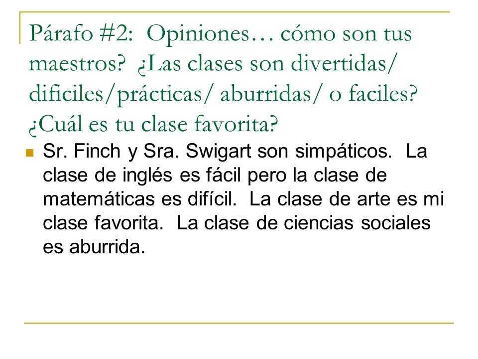 Párafo #2: Opiniones… cómo son tus maestros? ¿Las clases son divertidas/ dificiles/prácticas/ aburridas/ o faciles? ¿Cuál es tu clase favorita? Sr. Fi