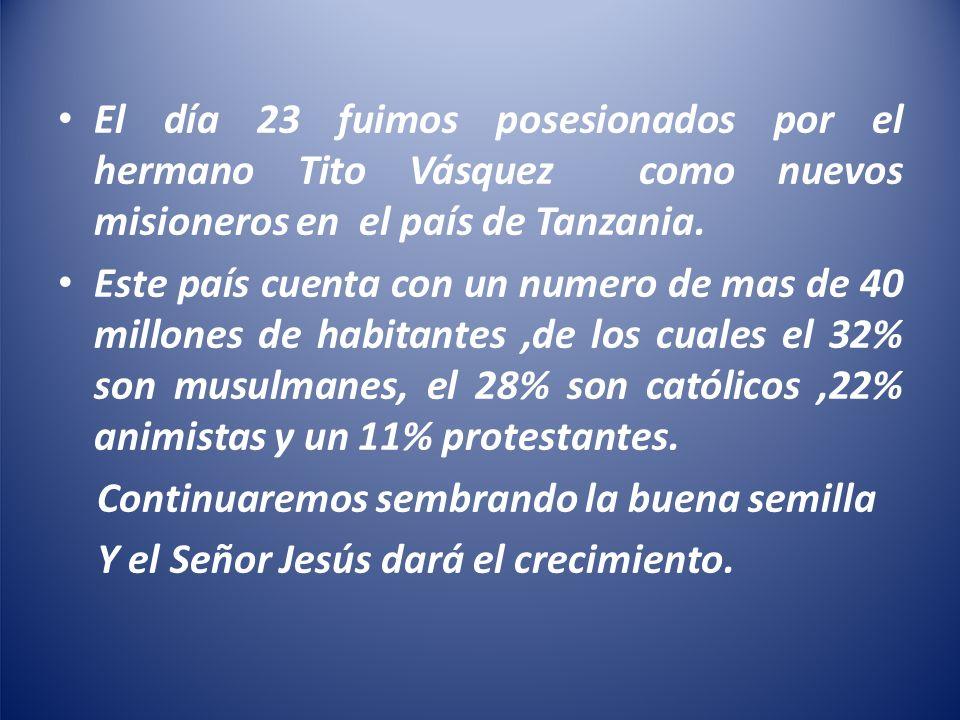 El día 23 fuimos posesionados por el hermano Tito Vásquez como nuevos misioneros en el país de Tanzania. Este país cuenta con un numero de mas de 40 m