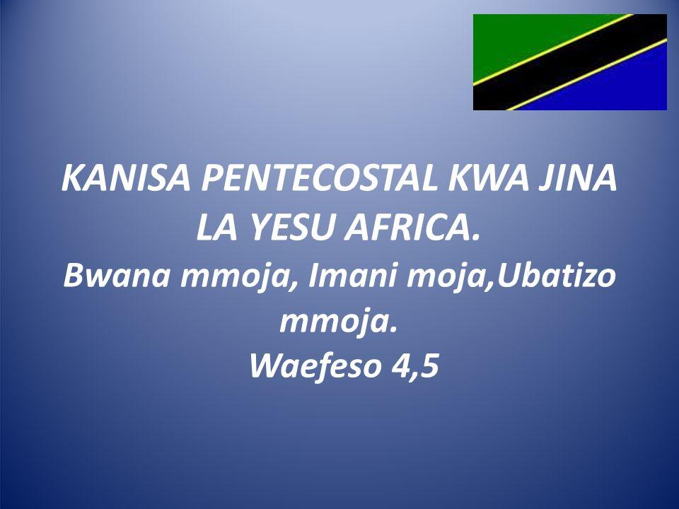 KANISA PENTECOSTAL KWA JINA LA YESU AFRICA. Bwana mmoja, Imani moja,Ubatizo mmoja. Waefeso 4,5