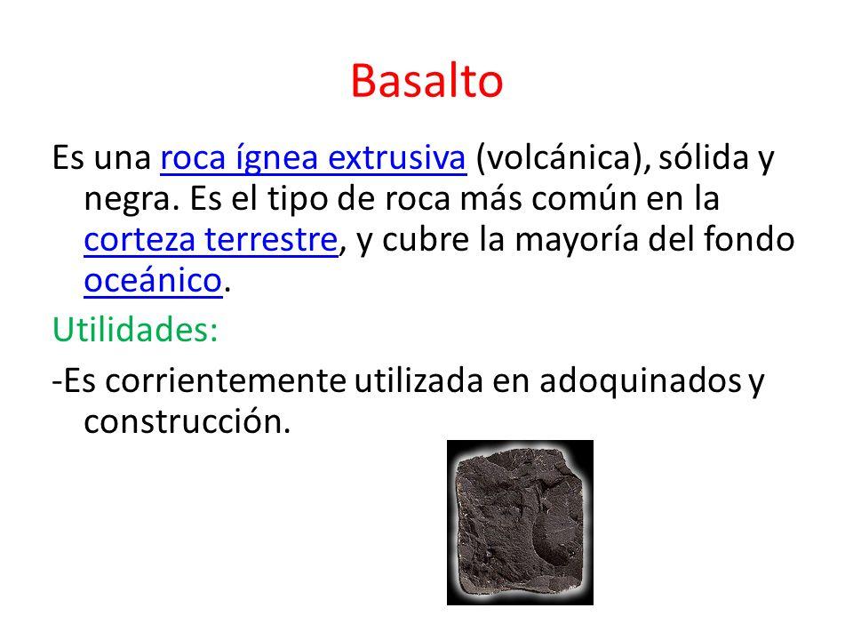 Basalto Es una roca ígnea extrusiva (volcánica), sólida y negra. Es el tipo de roca más común en la corteza terrestre, y cubre la mayoría del fondo oc