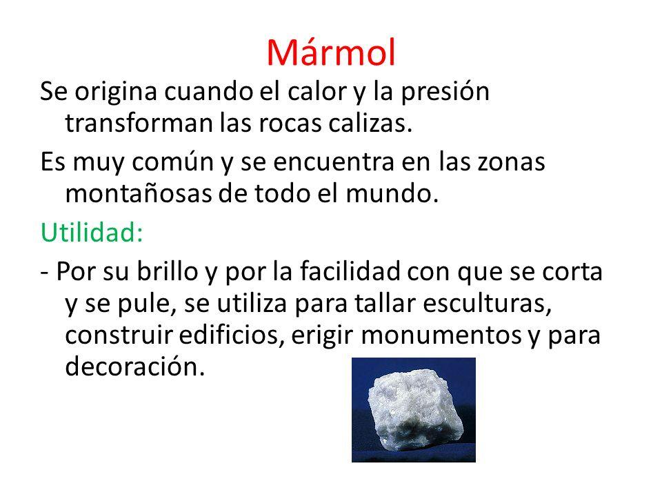 Mármol Se origina cuando el calor y la presión transforman las rocas calizas. Es muy común y se encuentra en las zonas montañosas de todo el mundo. Ut