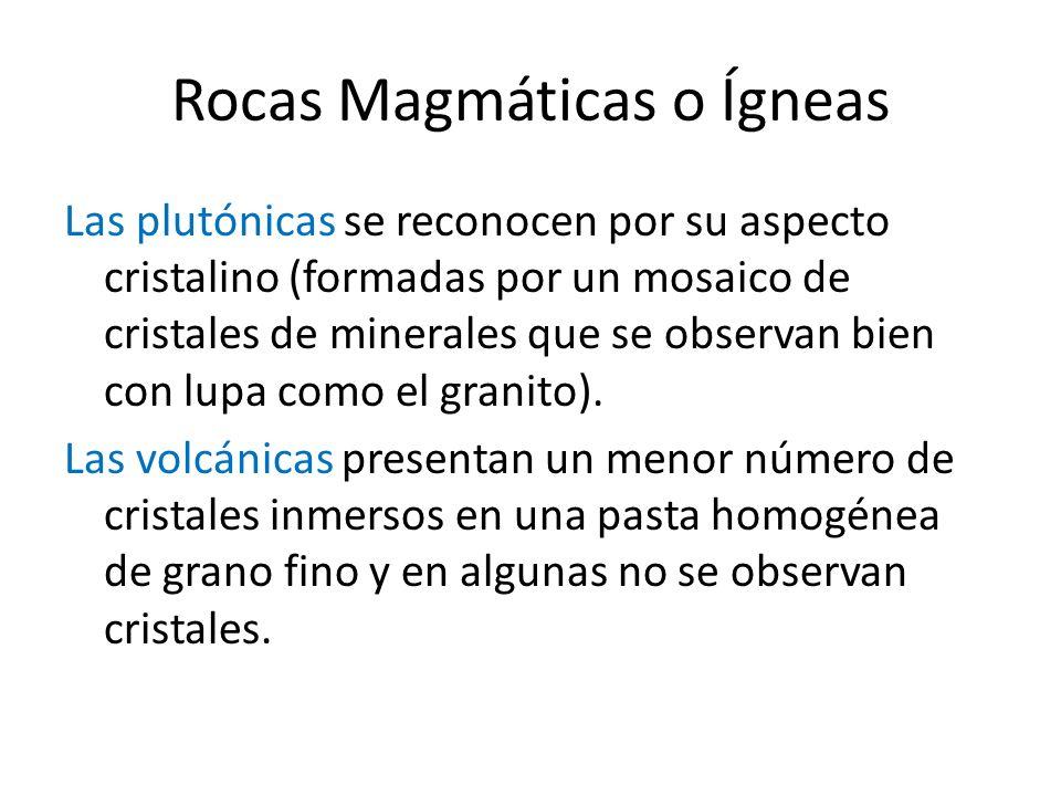 Rocas Magmáticas o Ígneas Las plutónicas se reconocen por su aspecto cristalino (formadas por un mosaico de cristales de minerales que se observan bie