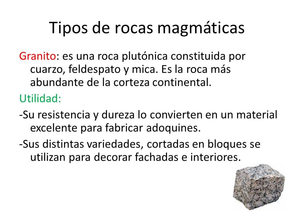 Tipos de rocas magmáticas Granito: es una roca plutónica constituida por cuarzo, feldespato y mica. Es la roca más abundante de la corteza continental