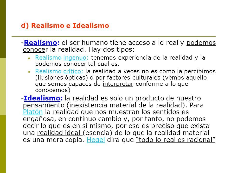 d) Realismo e Idealismo -Realismo: el ser humano tiene acceso a lo real y podemos conocer la realidad. Hay dos tipos: Realismo ingenuo: tenemos experi