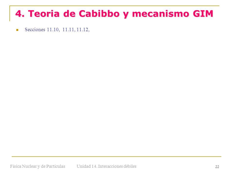 Unidad 14. Interacciones débilesFísica Nuclear y de Partículas 22 Secciones 11.10, 11.11, 11.12, 4. Teoria de Cabibbo y mecanismo GIM