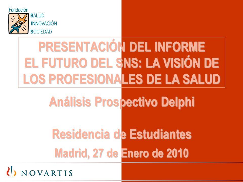 PRESENTACIÓN DEL INFORME EL FUTURO DEL SNS: LA VISIÓN DE LOS PROFESIONALES DE LA SALUD Madrid, 27 de Enero de 2010 Análisis Prospectivo Delphi Residencia de Estudiantes