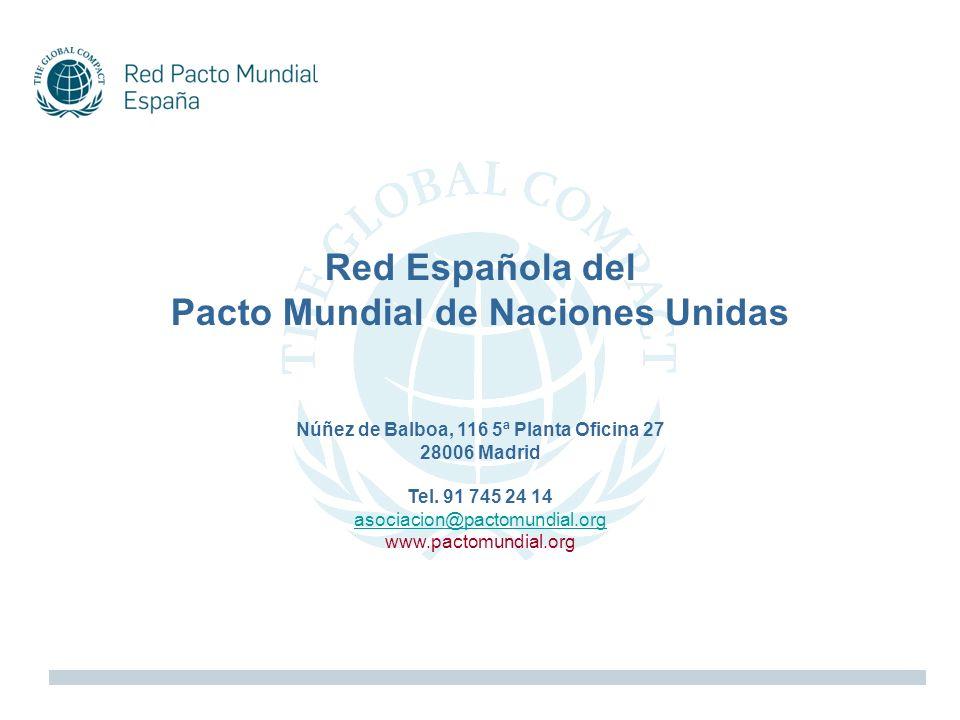 Red Española del Pacto Mundial de Naciones Unidas Núñez de Balboa, 116 5ª Planta Oficina 27 28006 Madrid Tel. 91 745 24 14 asociacion@pactomundial.org