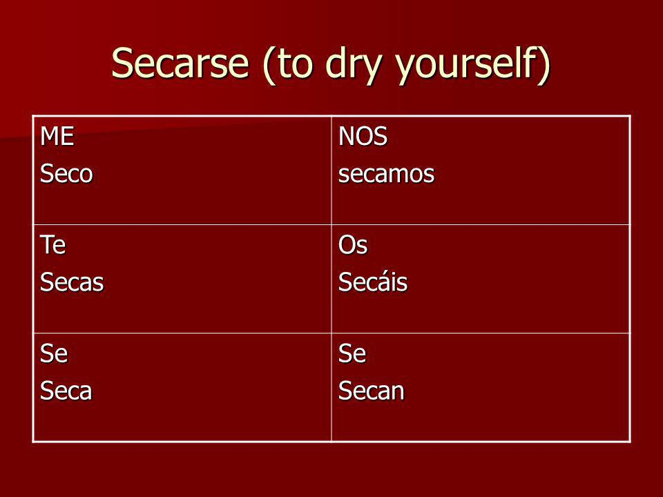 Secarse (to dry yourself) MESecoNOSsecamos TeSecasOsSecáis SeSecaSeSecan