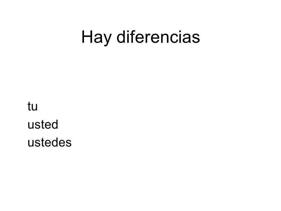 Hay diferencias tu usted ustedes