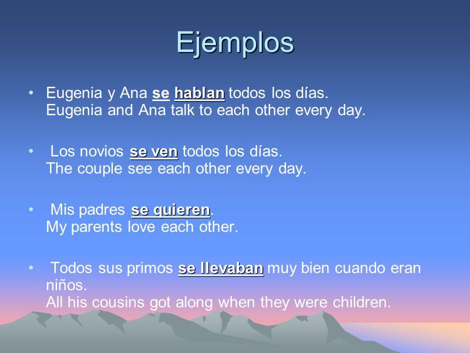 Ejemplos hablanEugenia y Ana se hablan todos los días. Eugenia and Ana talk to each other every day. se ven Los novios se ven todos los días. The coup