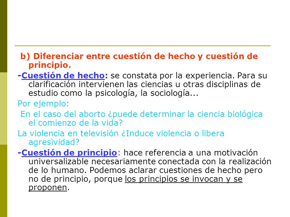 b) Diferenciar entre cuestión de hecho y cuestión de principio. -Cuestión de hecho: se constata por la experiencia. Para su clarificación intervienen