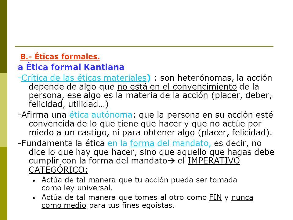 B.- Éticas formales. a Ética formal Kantiana -Crítica de las éticas materiales) : son heterónomas, la acción depende de algo que no está en el convenc