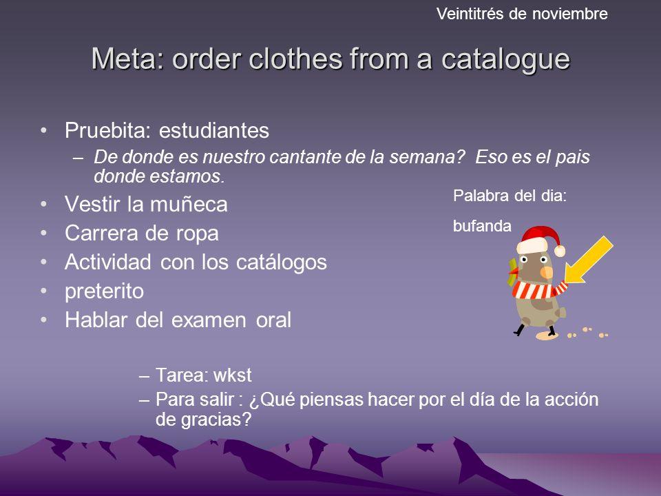 Meta: order clothes from a catalogue Pruebita: estudiantes –De donde es nuestro cantante de la semana.