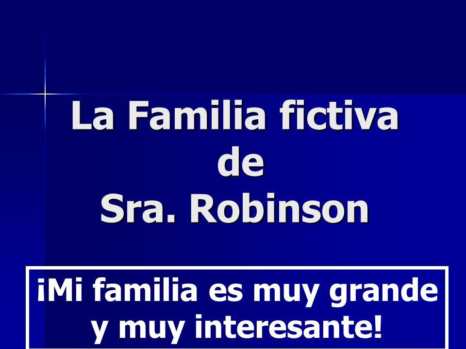 La Familia fictiva de Sra. Robinson ¡Mi familia es muy grande y muy interesante!