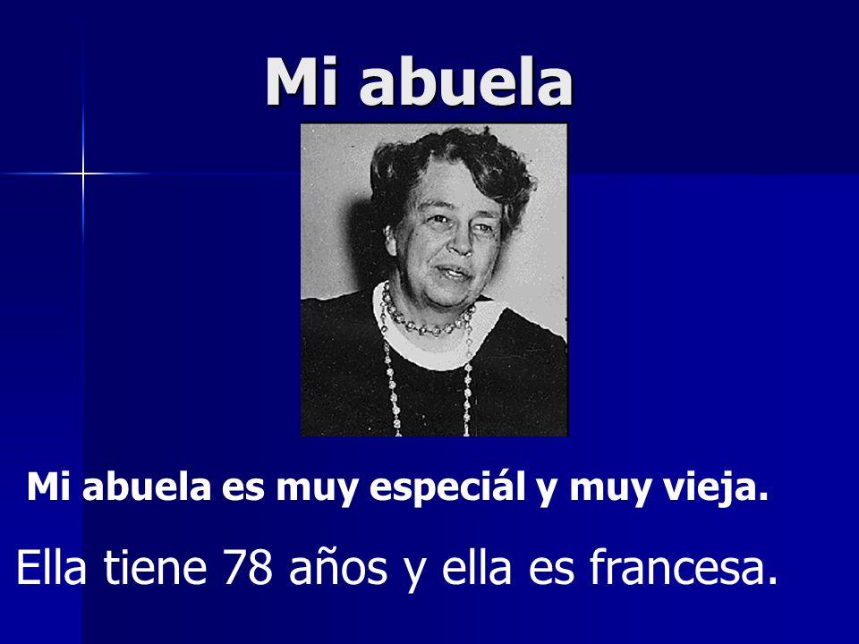 Mi abuela Mi abuela es muy especiál y muy vieja. Ella tiene 78 años y ella es francesa.