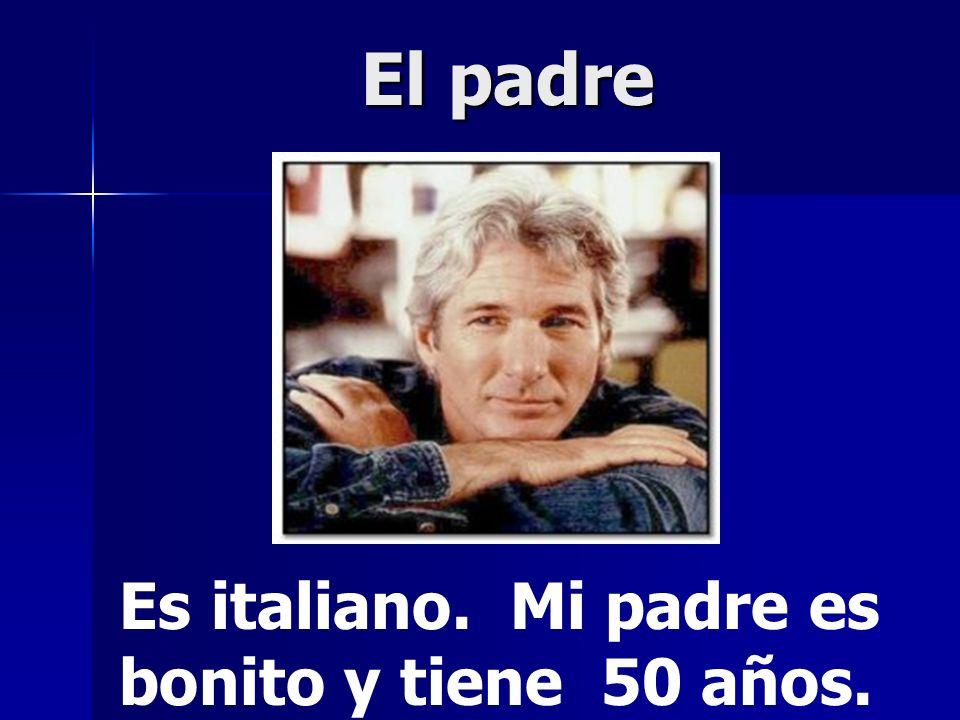El padre Es italiano. Mi padre es bonito y tiene 50 años.