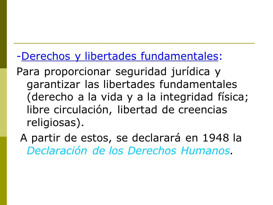 -Derechos y libertades fundamentales: Para proporcionar seguridad jurídica y garantizar las libertades fundamentales (derecho a la vida y a la integri