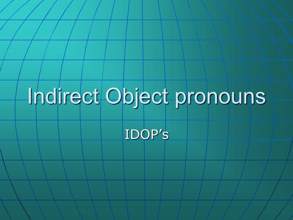 Indirect Object pronouns IDOPs