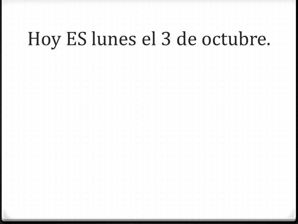 Hoy ES lunes el 3 de octubre.