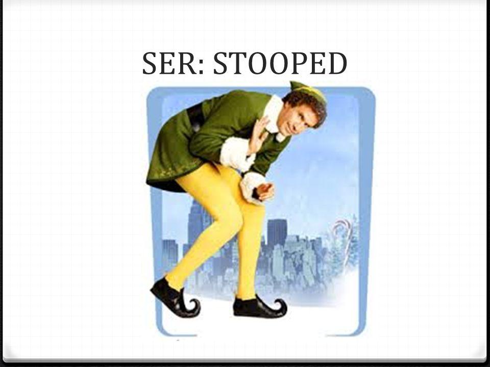 SER: STOOPED
