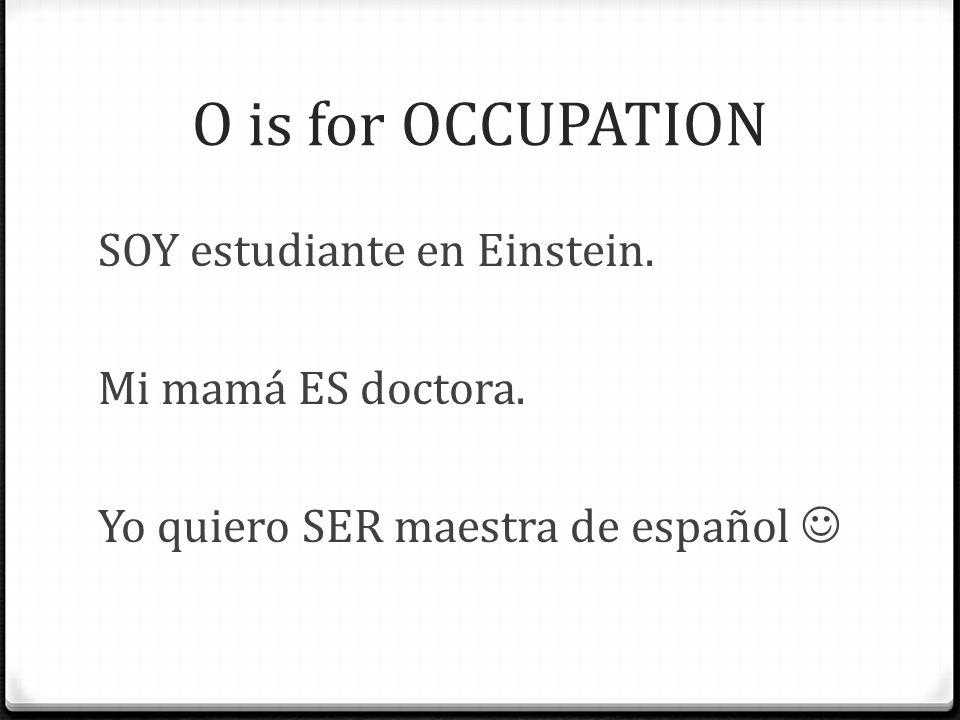 O is for ORIGIN ¿De dónde ERES? SOY de Bógata, Colombia. SOY colombiano.