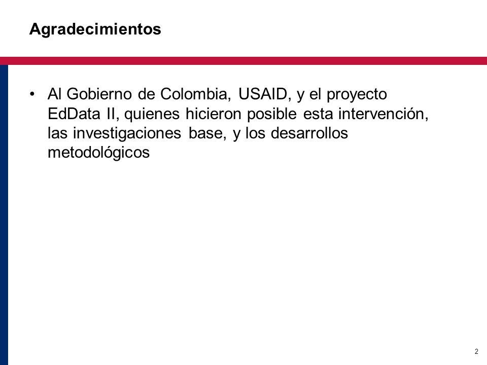 2 Agradecimientos Al Gobierno de Colombia, USAID, y el proyecto EdData II, quienes hicieron posible esta intervención, las investigaciones base, y los desarrollos metodológicos