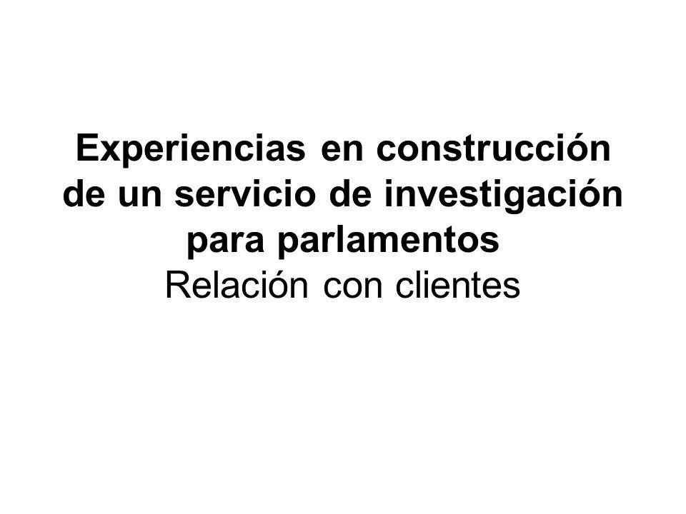 Experiencias en construcción de un servicio de investigación para parlamentos Relación con clientes