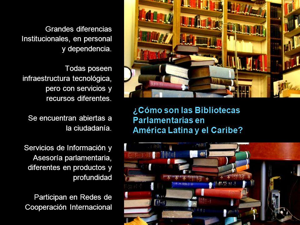 ¿Cómo son las Bibliotecas Parlamentarias en América Latina y el Caribe? Grandes diferencias Institucionales, en personal y dependencia. Todas poseen i