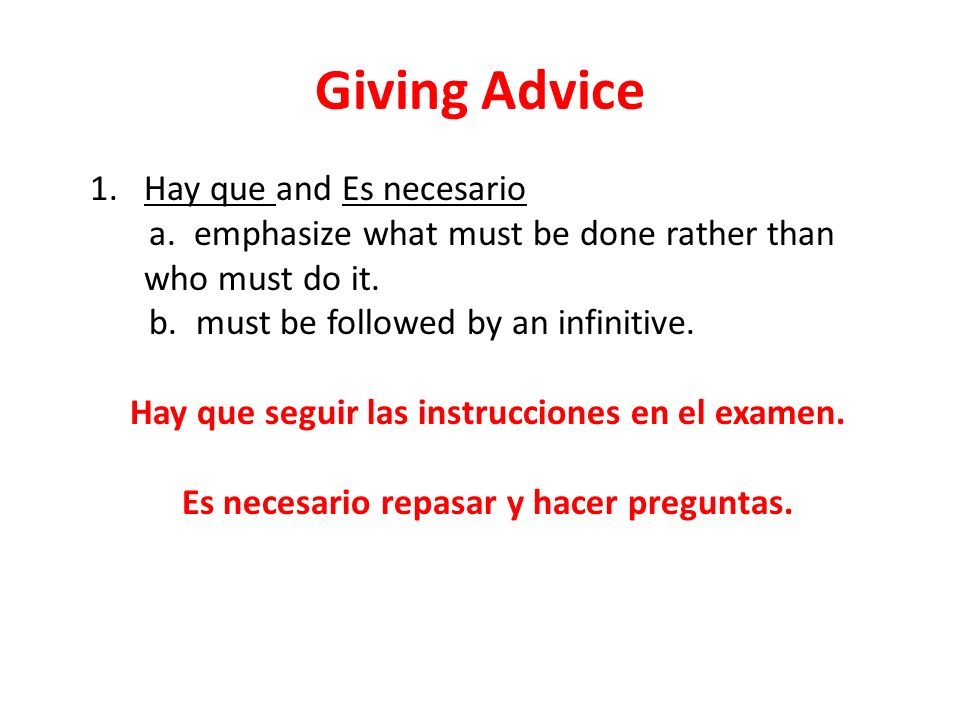 Giving Advice (continued) 2.Deberías and debes a.emphasize who must do something.