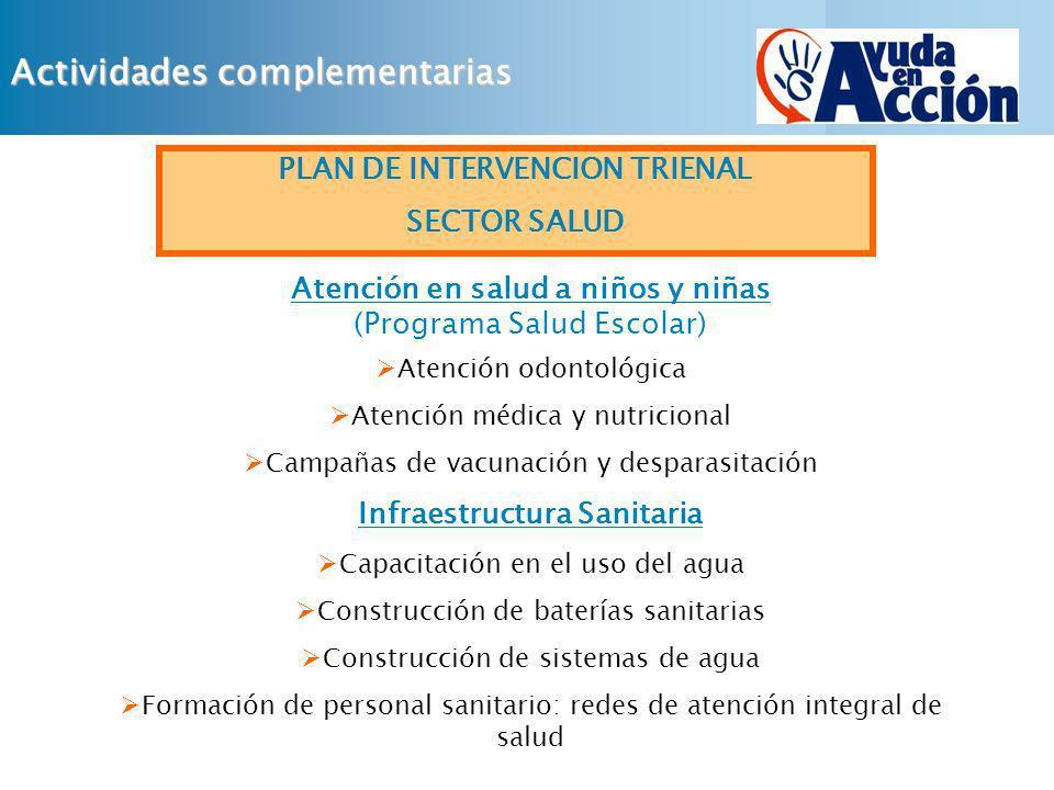 Actividades complementarias PLAN DE INTERVENCION TRIENAL SECTOR SALUD Atención en salud a niños y niñas (Programa Salud Escolar) Atención odontológica