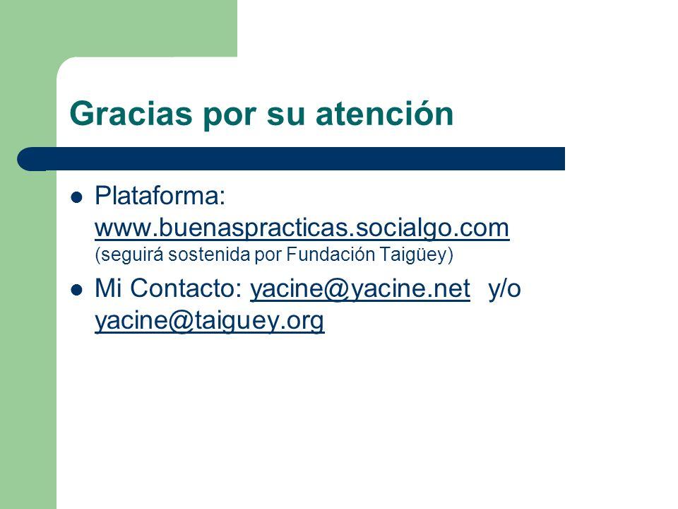Gracias por su atención Plataforma: www.buenaspracticas.socialgo.com (seguirá sostenida por Fundación Taigüey) www.buenaspracticas.socialgo.com Mi Contacto: yacine@yacine.net y/o yacine@taiguey.orgyacine@yacine.net yacine@taiguey.org