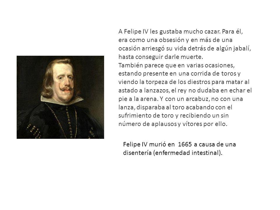 A Felipe IV les gustaba mucho cazar. Para él, era como una obsesión y en más de una ocasión arriesgó su vida detrás de algún jabalí, hasta conseguir d