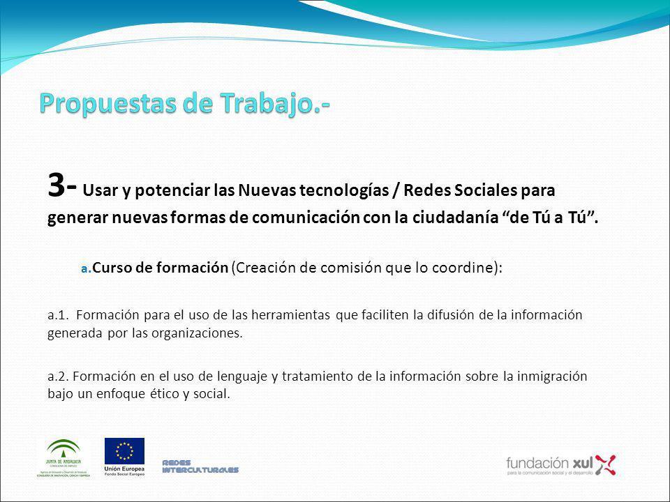 3- Usar y potenciar las Nuevas tecnologías / Redes Sociales para generar nuevas formas de comunicación con la ciudadanía de Tú a Tú. a. Curso de forma