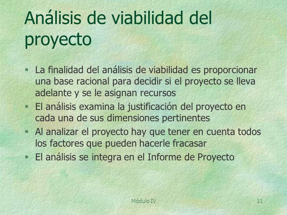 Módulo IV11 Análisis de viabilidad del proyecto §La finalidad del análisis de viabilidad es proporcionar una base racional para decidir si el proyecto