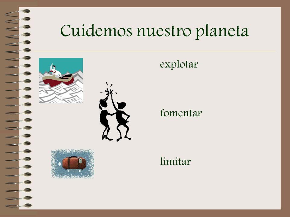 Cuidemos nuestro planeta economical to affect to exhaust, to run out to put, place to depend on to get rid of to waste wild económico(a) afectar agotar(se) colocar depender de deshacerse de desperdiciar salvaje