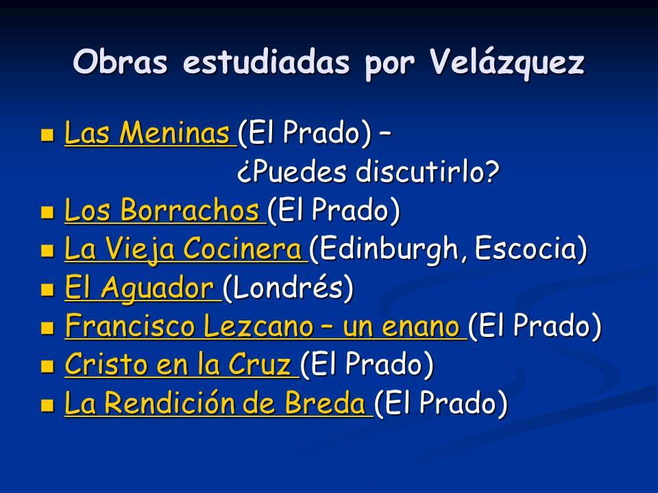 Obras estudiadas por Velázquez Las Meninas (El Prado) – Las Meninas (El Prado) – Las Meninas Las Meninas ¿Puedes discutirlo? Los Borrachos (El Prado)