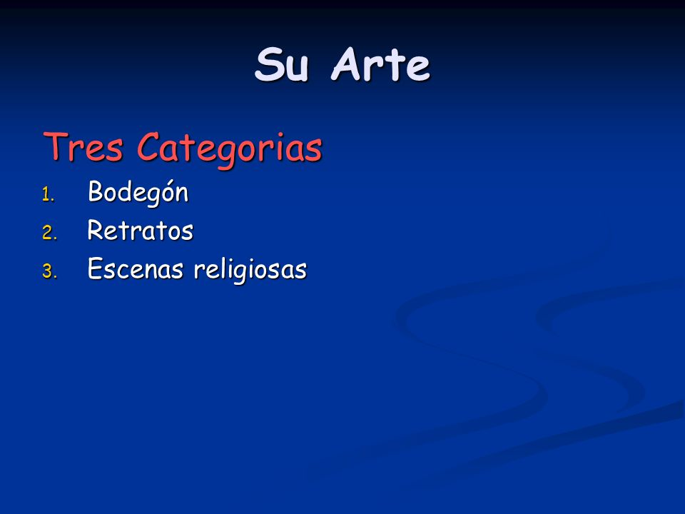 Su Arte Tres Categorias 1. Bodegón 2. Retratos 3. Escenas religiosas