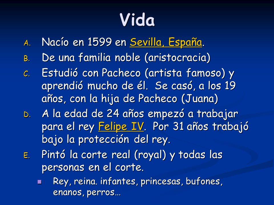 Vida A. Nacío en 1599 en Sevilla, España. Sevilla, EspañaSevilla, España B. De una familia noble (aristocracia) C. Estudió con Pacheco (artista famoso