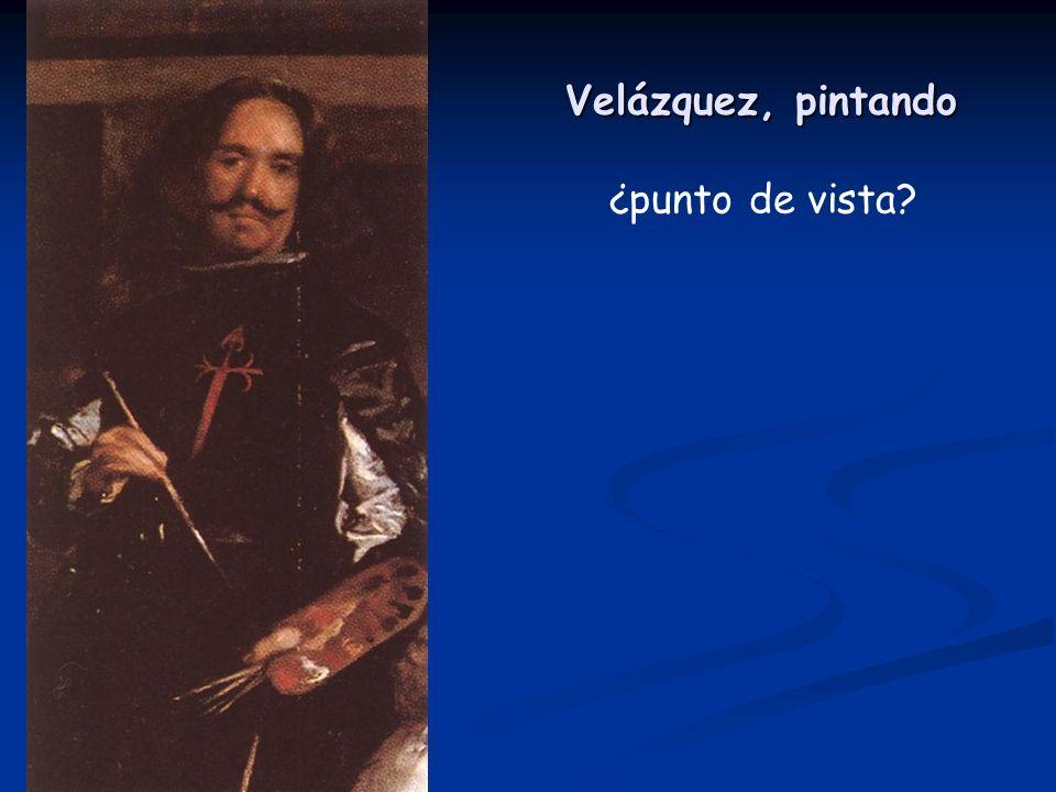 Velázquez, pintando ¿punto de vista?