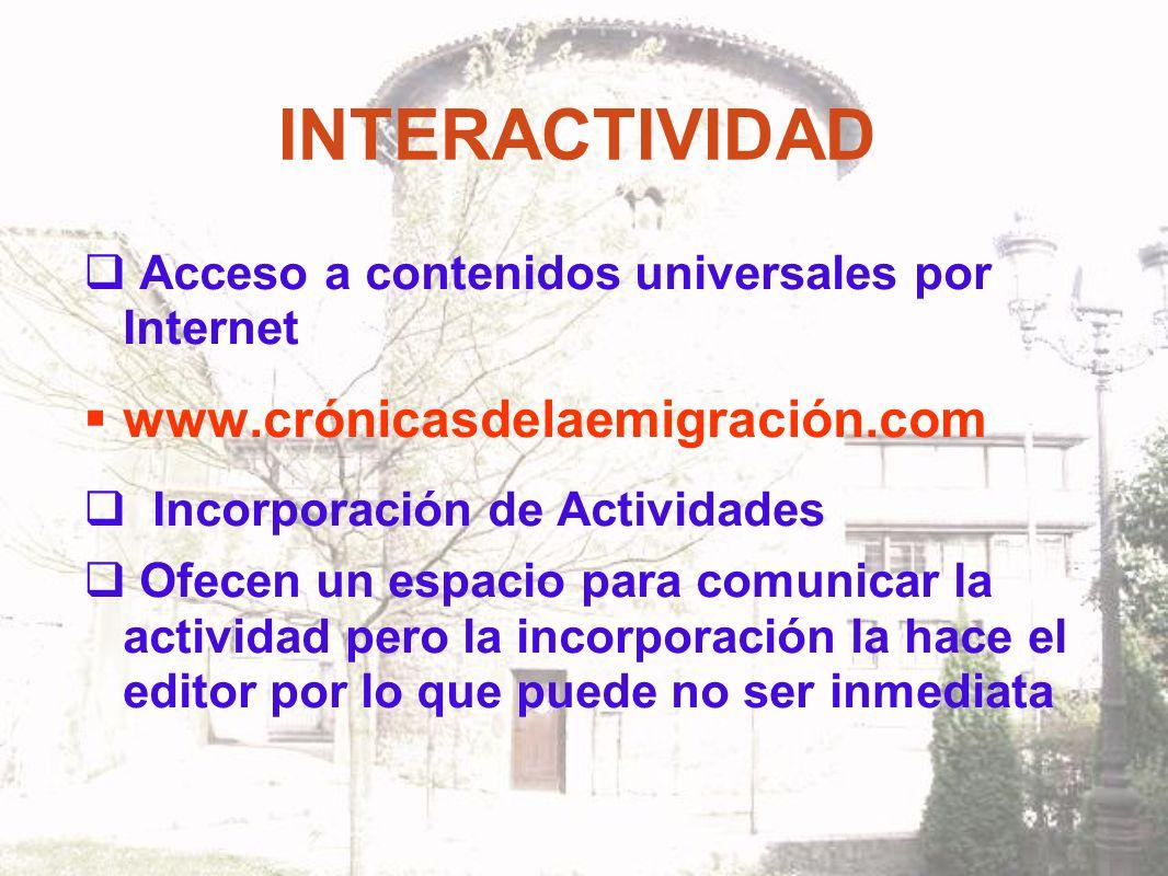 INTERACTIVIDAD Acceso a contenidos universales por Internet www.crónicasdelaemigración.com Incorporación de Actividades Ofecen un espacio para comunicar la actividad pero la incorporación la hace el editor por lo que puede no ser inmediata