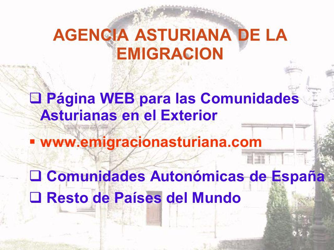 AGENCIA ASTURIANA DE LA EMIGRACION Página WEB para las Comunidades Asturianas en el Exterior www.emigracionasturiana.com Comunidades Autonómicas de España Resto de Países del Mundo