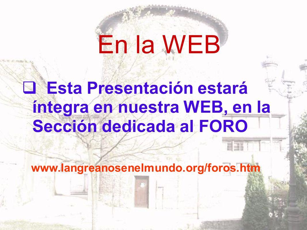 En la WEB Esta Presentación estará íntegra en nuestra WEB, en la Sección dedicada al FORO www.langreanosenelmundo.org/foros.htm