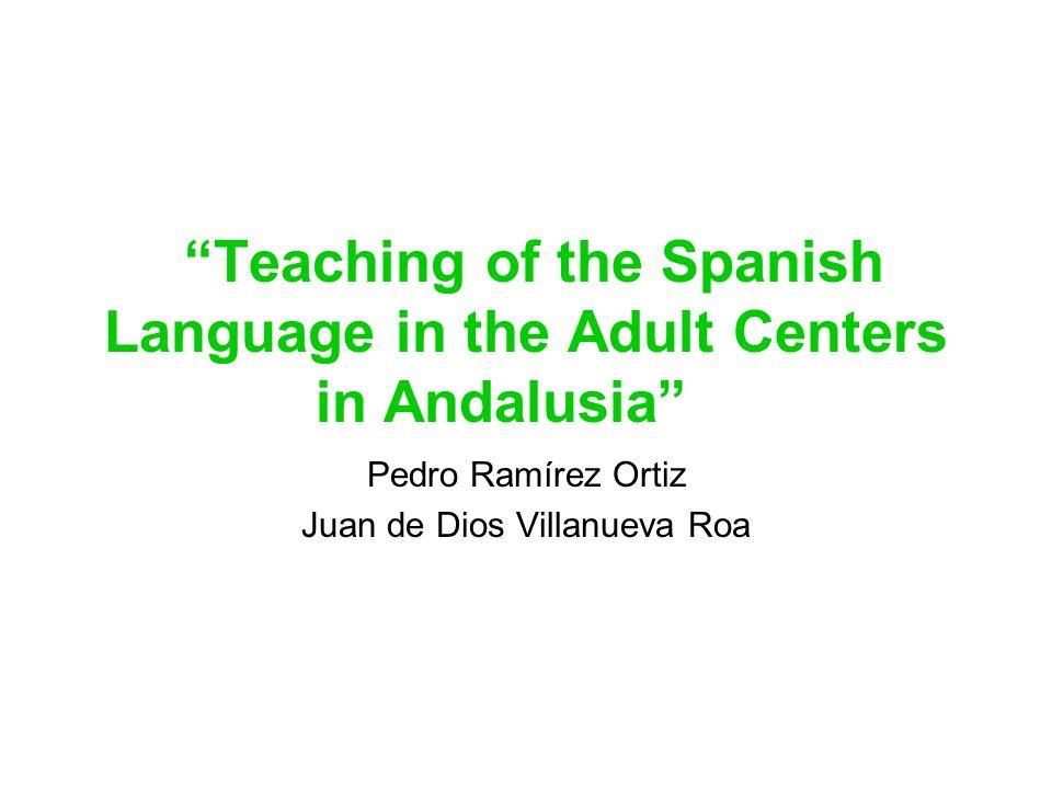 Teaching of the Spanish Language in the Adult Centers in Andalusia Pedro Ramírez Ortiz Juan de Dios Villanueva Roa