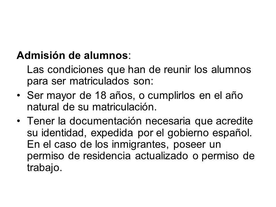 Admisión de alumnos: Las condiciones que han de reunir los alumnos para ser matriculados son: Ser mayor de 18 años, o cumplirlos en el año natural de
