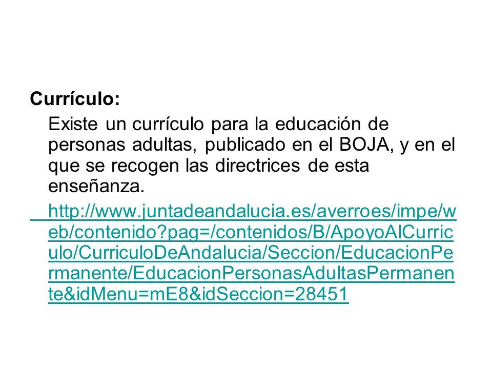 Currículo: Existe un currículo para la educación de personas adultas, publicado en el BOJA, y en el que se recogen las directrices de esta enseñanza.