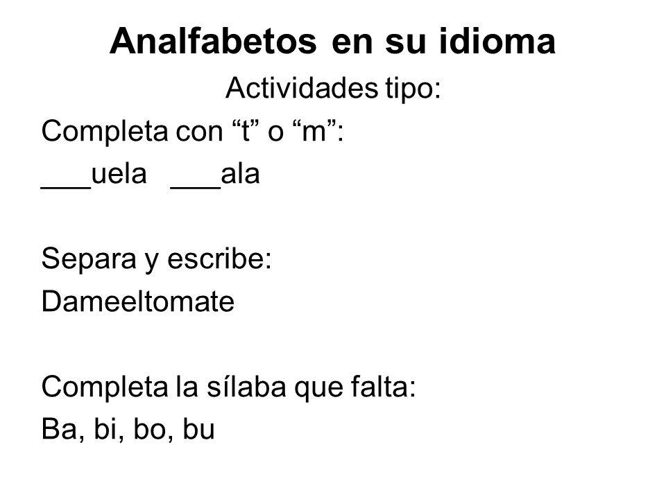 Analfabetos en su idioma Actividades tipo: Completa con t o m: ___uela ___ala Separa y escribe: Dameeltomate Completa la sílaba que falta: Ba, bi, bo,