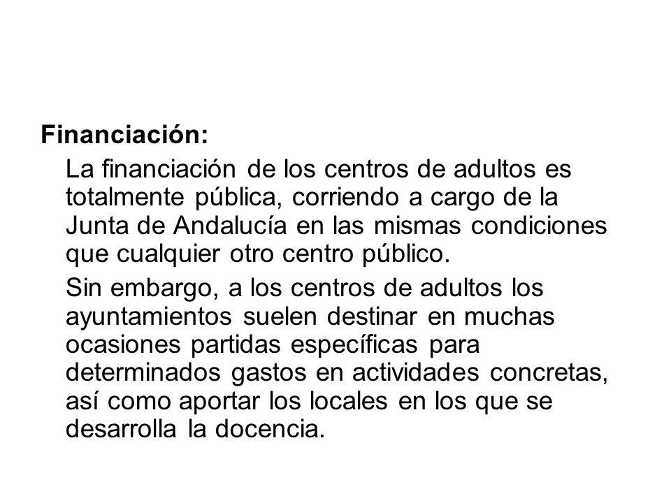 Financiación: La financiación de los centros de adultos es totalmente pública, corriendo a cargo de la Junta de Andalucía en las mismas condiciones qu